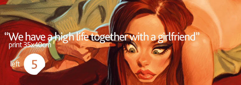We have a high life together with a girlfriend